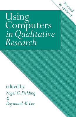 Using Computers in Qualitative Research - Fielding, Nigel G, Dr. (Editor), and Fielding, William (Editor), and Lee, Raymond M, Professor (Editor)