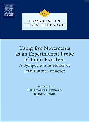 Using Eye Movements as an Experimental Probe of Brain Function: A Symposium in Honor of Jean Büttner-Ennever - Leigh, R John, MD (Editor), and Kennard, Christopher (Editor)