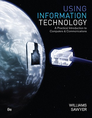 Using Information Technology - Williams, Brian K, and Sawyer, Stacey, and Sawyer Stacey