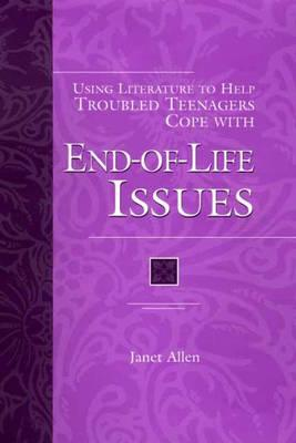 Using Literature to Help Troubled Teenagers Cope with End-Of-Life Issues - Allen, Janet