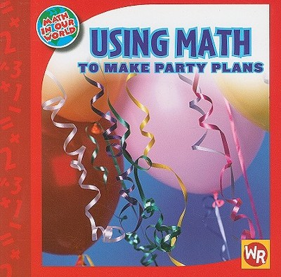 Using Math to Make Party Plans - Freese, Joan