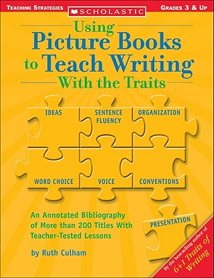 Using Picture Books to Teach Writing with the Traits - Culham, Ruth