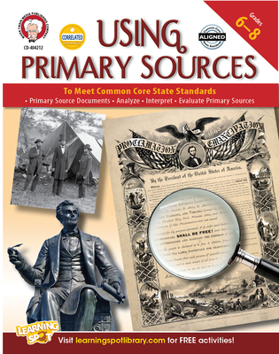 Using Primary Sources to Meet Common Core State Standards, Grades 6 - 8 - Cameron, Schyrlet, and Myers, Suzanne