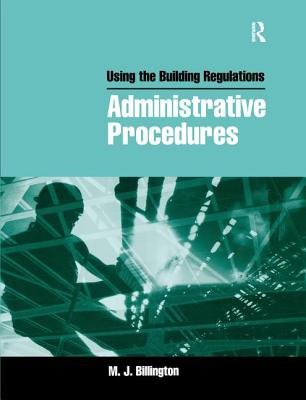 Using the Building Regulations: Administrative Procedures - Billington, Mike