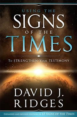 Using the Signs of the Times to Strengthen Your Testimony - Ridges, David J.