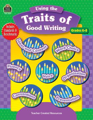 Using the Traits of Good Writing, Grades 6-8 - Heskett, Tracie