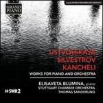 Ustvolskaya, Silvestrov, Kancheli: Works for Piano and Orchestra