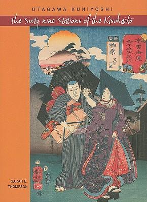 Utagawa Kuniyoshi: The Sixty-Nine Stations of the Kisokaido - Thompson, Sarah E