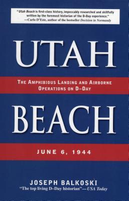 Utah Beach: The Amphibious Landing and Airborne Operations on D-Day, June 6, 1944 - Balkoski, Joseph
