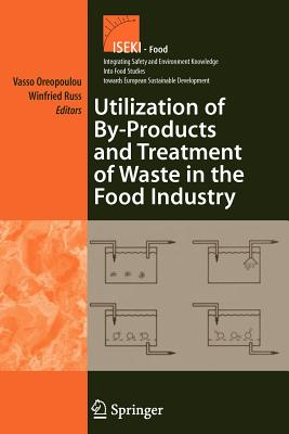 Utilization of By-Products and Treatment of Waste in the Food Industry - Oreopoulou, Vasso (Editor), and Russ, Winfried (Editor)