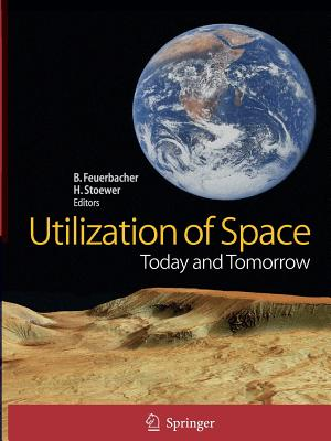 Utilization of Space: Today and Tomorrow - Feuerbacher, Berndt (Editor), and Stoewer, Heinz (Editor)