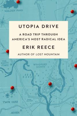Utopia Drive: A Road Trip Through America's Most Radical Idea - Reece, Erik