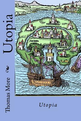 Utopia Thomas More - More, Thomas, Sir, and Robinson, Ralph (Translated by), and Benitez, Paula (Editor)