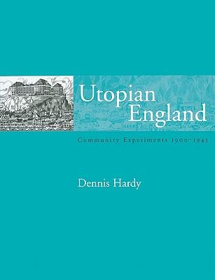 Utopian England: Community Experiments 1900-1945 - Hardy, Dennis