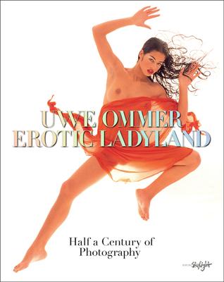 Uwe Ommer: Erotic Ladyland: Half a Century of Photography - Ommer, Uwe