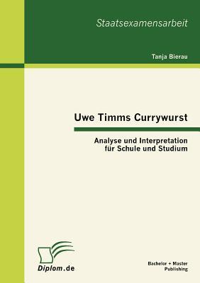Uwe Timms Currywurst: Analyse Und Interpretation Fur Schule Und Studium - Bierau, Tanja