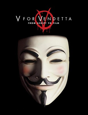 V for Vendetta: From Script to Film - Lamm, Spencer (Editor), and Bray, Sharon (Editor), and Wachowski Brothers (Screenwriter)
