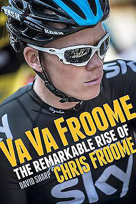 Va Va Froome: The Remarkable Rise of Chris Froome - Sharp, David