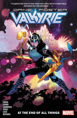 Valkyrie: Jane Foster Vol. 2: At the End of All Things - Aaron, Jason (Text by), and Ewing, Al (Text by)