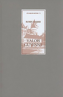 Valois Guyenne: A Study of Politics, Government and Society in Late Medieval France - Harris, Robin