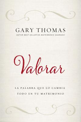 Valorar: La Palabra Que Lo Cambia Todo En Tu Matrimonio - Thomas, Gary L