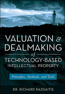 Valuation and Dealmaking of Technology-Based Intellectual Property: Principles, Methods, and Tools - Razgaitis, Richard