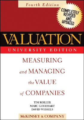 Valuation: Measuring and Managing the Value of Companies - Copeland, Thomas E, and McKinsey & Company Inc, and Koller, Tim
