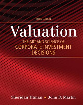 Valuation: The Art and Science of Corporate Investment Decisions - Titman, Sheridan J., and Martin, John D.