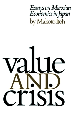 Value and Crisis: Essays on Marxian Economics in Japan - Itoh, Makoto