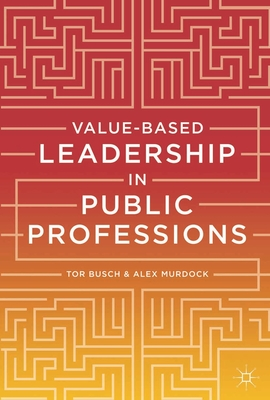Value-based Leadership in Public Professions - Busch, Tor, and Murdock, Alex