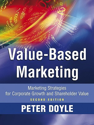 Value-Based Marketing: Marketing Strategies for Corporate Growth and Shareholder Value - Doyle, Peter