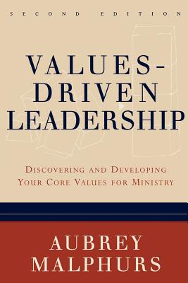 Values-Driven Leadership: Discovering and Developing Your Core Values for Ministry - Malphurs, Aubrey