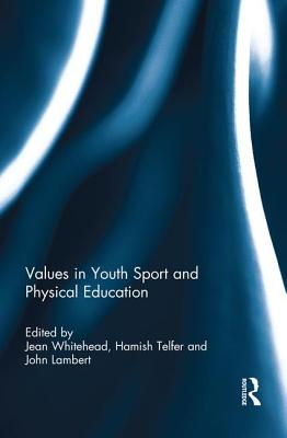 Values in Youth Sport and Physical Education - Whitehead, Jean (Editor), and Telfer, Hamish (Editor), and Lambert, John (Editor)
