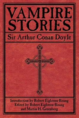 Vampire Stories - Doyle, Arthur Conan, Sir, and Eighteen-Bisang, Robert (Editor), and Greenberg, Martin Harry (Editor)
