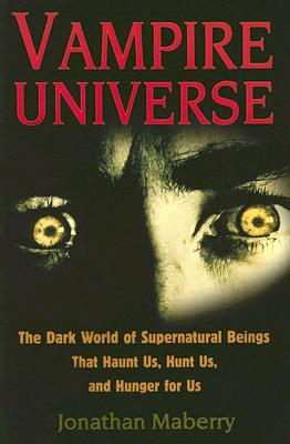 Vampire Universe: The Dark World of Supernatural Beings That Haunt Us, Hunt Us, and Hunger for Us - Maberry, Jonathan