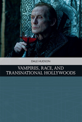 Vampires, Race, and Transnational Hollywoods - Hudson, Dale