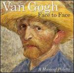 Van Gogh Face to Face: A Musical Palette
