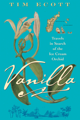 Vanilla: Travels in Search of the Ice Cream Orchid - Ecott, Tim