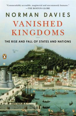 Vanished Kingdoms: The Rise and Fall of States and Nations - Davies, Norman