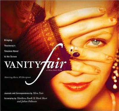 Vanity Fair: Bringing Thackeray's Timeless Novel to the Screen - Nair, Mira, and Faulk, Matthew