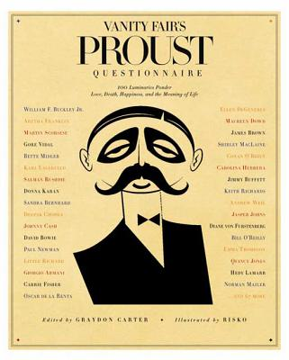 Vanity Fair's Proust Questionnaire: 101 Luminaries Ponder Love, Death, Happiness, and the Meaning of Life - Carter, Graydon (Editor)