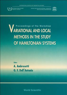 Variational and Local Methods in the Study of Hamiltonian Systems - Proceedings of the Workshop - Ambrosetti, Antonio (Editor), and Dell'antonio, G (Editor)