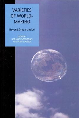 Varieties of World-Making: Beyond Globalization - Karagiannis, Nathalie (Editor)
