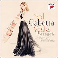 Vasks: Presence - Irène Timacheff-Gabetta (organ); Sol Gabetta (cello); Amsterdam Sinfonietta; Candida Thompson (conductor)