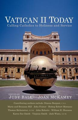 Vatican II Today: Calling Catholics to Holiness and Service - Ball, Judy (Editor)
