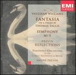 Vaughan Williams: Fantasia on a theme by Thomas Tallis; Symphony No. 5; Previn: Reflections