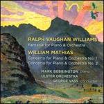 Vaughan Williams: Fantasia; William Mathias: Piano Concert Nos. 1 & 2