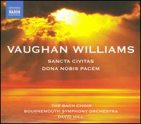 Vaughan Williams: Sancta Civitas; Dona nobis pacem - Andrew Staples (tenor); Christina Pier (soprano); Matthew Brook (baritone); Bach Choir (choir, chorus);...