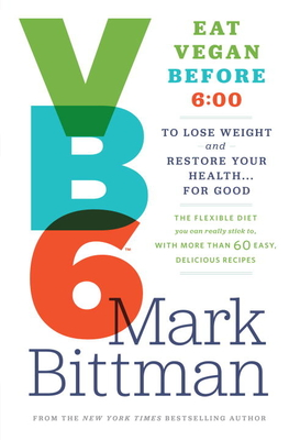 VB6: Eat Vegan Before 6: 00 to Lose Weight and Restore Your Health... for Good - Bittman, Mark