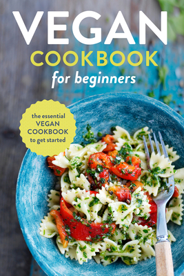 Vegan Cookbook for Beginners: The Essential Vegan Cookbook to Get Started - Rockridge Press